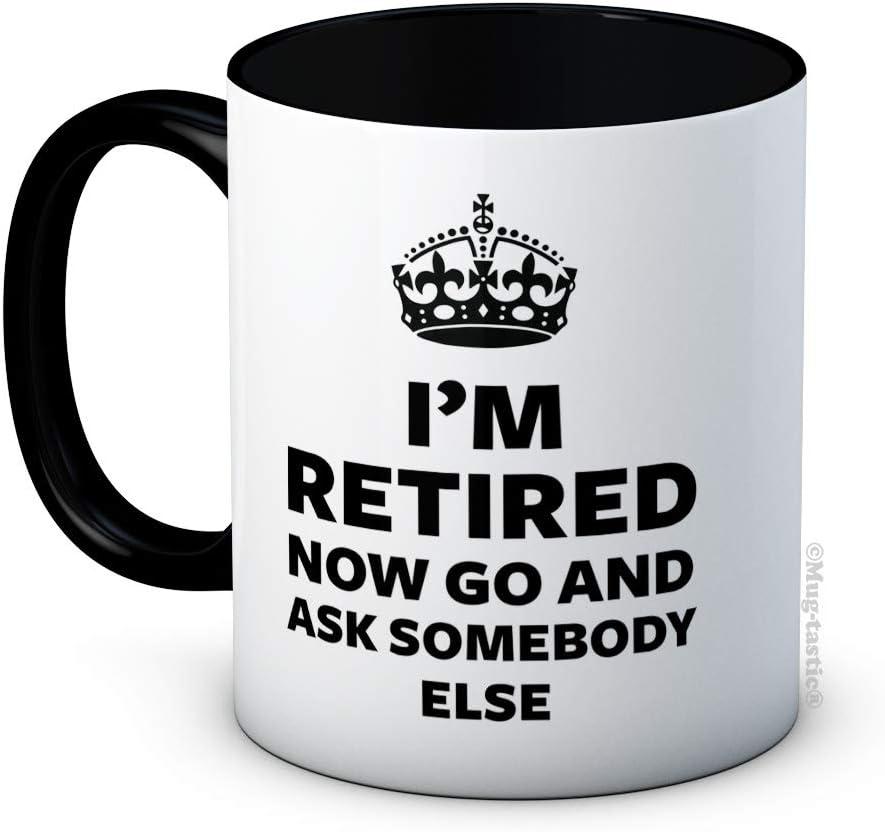I'm Retired Now Go and Ask Somebody Else - Caffè di ceramica di alta qualità tazza
