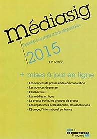 Book's Cover ofMediasig 2015 - L'essentiel de la presse et de la communication - Avec mises à jour en ligne 41e édition