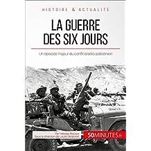 La guerre des Six Jours: Un épisode majeur du conflit israélo-palestinien (Grandes Batailles t. 9) (French Edition)