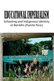 Educational Imperialism: Schooling and Indigenous Identity in Borikén, Puerto Rico (Language Education Policy Studies)