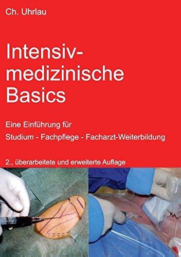 Intensivmedizinische Basics: Eine Einführung für Studium - Fachpflege- Facharzt-Weiterbildung