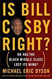 Is Bill Cosby Right?: Or Has the Black Middle Class Lost Its Mind?