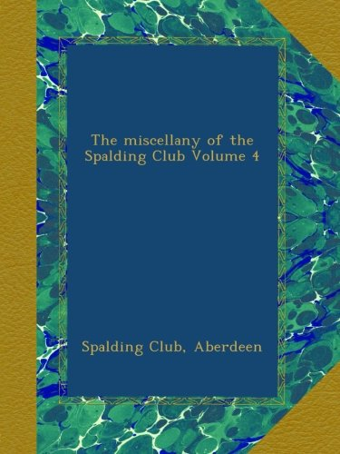 Read Online The miscellany of the Spalding Club Volume 4 ebook
