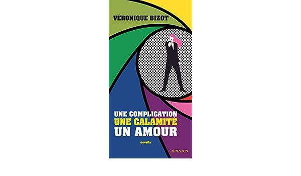 Une complication, une calamité, un amour (ROMANS, NOUVELL) (French Edition) eBook: Véronique Bizot: Amazon.es: Tienda Kindle