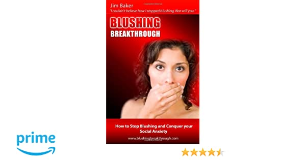 Blushing breakthrough how to stop blushing and conquer social blushing breakthrough how to stop blushing and conquer social anxiety jim baker 9780557296880 amazon books fandeluxe Choice Image