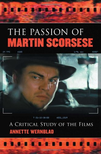 The Passion of Martin Scorsese: A Critical Study of the Films
