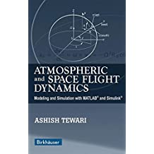 Atmospheric and Space Flight Dynamics: Modeling and Simulation with MATLAB® and Simulink®