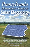 Pennsylvania Homeowner's Guide to Solar Electricity, Vera Cole, 0615310311