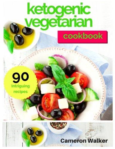 Ketogenic Vegetarian Cookbook: Ketogenic Vegetarian Secrets Cookbook, Keto for Beginners Guide by Cameron Walker