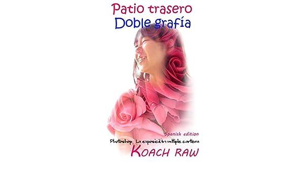 Patio trasero Doble grafía - Spanish edition -: Photoshop La exposición múltiple cartera - Kindle edition by KOACH RAW. Arts & Photography Kindle eBooks ...