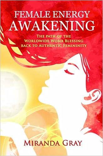 Female Energy Awakening: The path of the Worldwide Womb