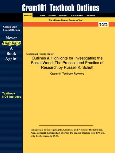 Outlines & Highlights for Investigating the Social World: The Process and Practice of Research by Russell K. Schutt