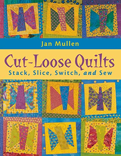 Cut-Loose Quilts: Stack, Slice, Switch, and Sew - Free Butterfly Quilt Patterns