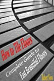 how to tile a kitchen floor How to Tile Floors: Complete Guide to Fast Beautiful Floors