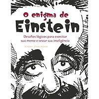 O Enigma de Einstein : Desafios lógicos para exercitar sua mente