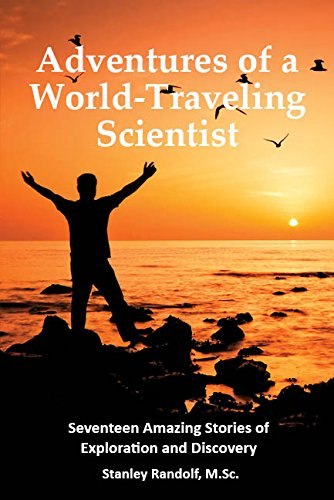 Adventures of a World-Traveling Scientist: Seventeen Amazing Stories of Exploration and Discovery