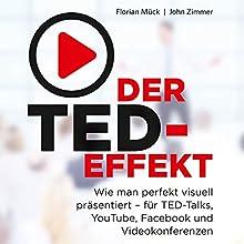 Der TED-Effekt: Wie man perfekt visuell präsentiert für TED-Talks, YouTube, Facebook und Videokonferenzen Hörbuch von Florian Mück, John Zimmer Gesprochen von: Julian Horeyseck