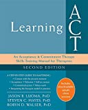 Learning ACT: An Acceptance and Commitment Therapy Skills Training Manual for Therapists
