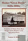 Shaker Grat Barns 1820s-1880s : Evolution of Shaker Dairy Barn Design and Its Relation to the Agricultural Press, Stiles, Lauren A., 1937370070