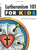 Lutheranism 101 for Kids, Julie Stiegemeyer and Scott Stiegemeyer, 0758637713