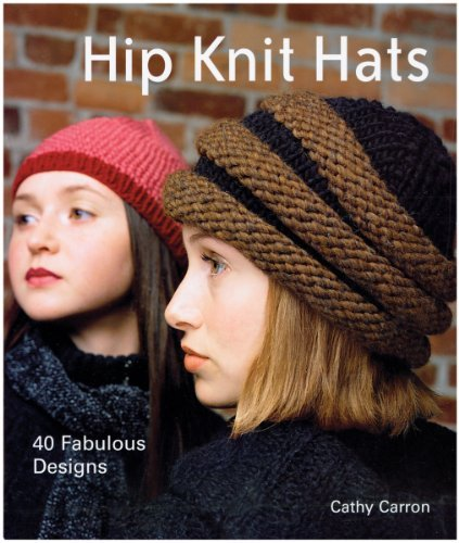 - Hip Knit Hats: Forty Fabulous Designs by Carron, Cathy (2006) Hardcover