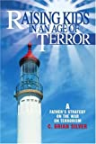 Raising Kids in an Age of Terror, C. Brian Silver, 0595263984