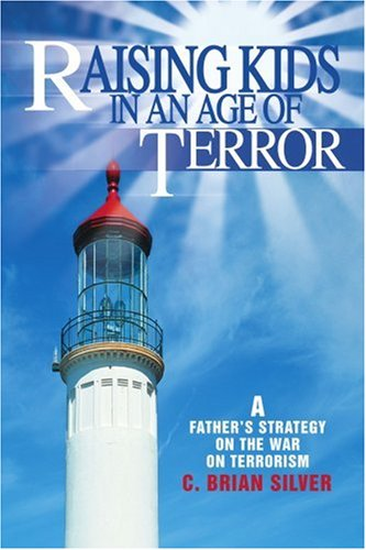 Raising Kids in an Age of Terror: A Father's Strategy on the War on Terror ebook