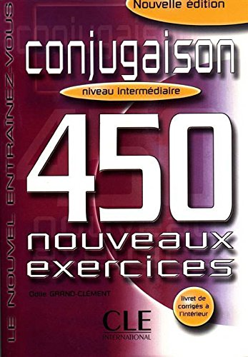 Conjugaison - Niveau intermédiaire: 450 nouveaux exercices - Livret de corrigés à l'intérieur