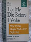 Kyпить Let Me Die Before I Wake: Hemlock's Book of Self-Deliverance for the Dying на Amazon.com