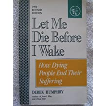 Let Me Die Before I Wake: Hemlock's Book of Self-Deliverance for the Dying