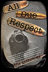 All Due Respect: The Anthology: 1