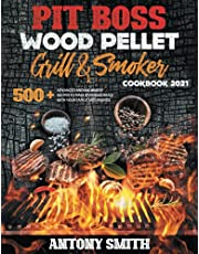 Pit Boss Wood Pellet Grill & Smoker Cookbook 2021: Master your grill and become the desire of the entire neighborhood |500 advanced and beginners recipes to make stunning meals in less than 1 hour
