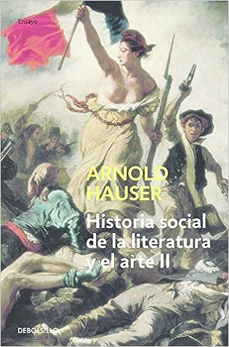 Libro PDF Gratis Historia Social De La Literatura Y El Arte Ii: Desde El Rococó Hasta La época Del Cine (ensayo (debolsillo))