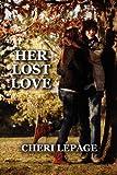 Her Lost Love, Cheri Lepage, 1448942454