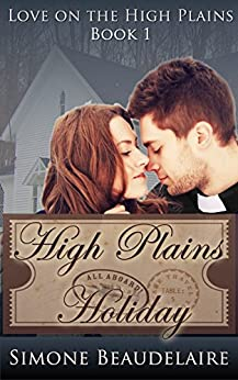 High Plains Holiday (Love on the High Plains Book 1) by [Beaudelaire, Simone]