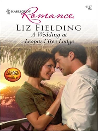 A Wedding At Leopard Tree Lodge by Liz Fielding
