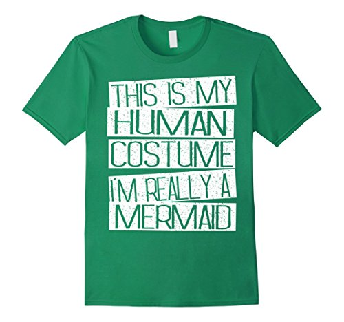 Mens This Is My Human Costume I'm Really A Mermaid Shirt XL Kelly Green