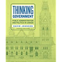 Thinking Government: Public Administration and Politics in Canada, Fourth Edition