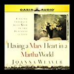 Having a Mary Heart in a Martha World: Finding Intimacy with God in the Busyness of Life | Joanna Weaver