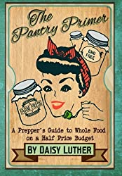 The Pantry Primer: A Prepper's Guide to Whole Food on a Half-Price Budget by Daisy Luther (2015-05-04)