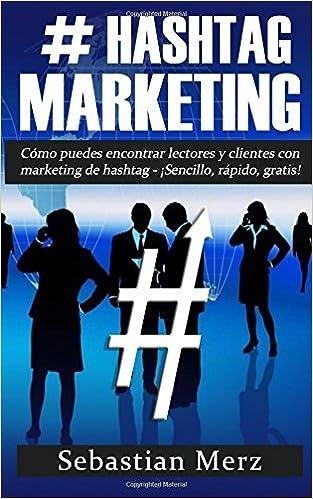Hashtag-Marketing: Cómo puedes encontrar lectores y clientes con marketing de hashtag - ¡Sencillo, rápido, gratis!