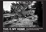 This Is My Home : The Challenges and Opportunities of Manufactured Housing, Rust, Adam, 1594604320