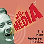 Mr. Media: The Kurt Andersen Interview | Kurt Andersen