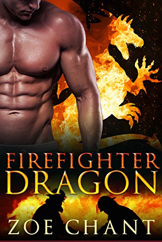 Firefighter Dragon (Fire & Rescue Shifters Book 1) by [Chant, Zoe]
