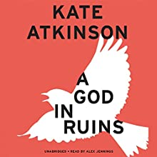 A God in Ruins: A Novel Audiobook by Kate Atkinson Narrated by Alex Jennings