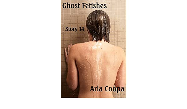 Ghost Fetishes Story 14 Kindle Edition By Arla Coopa Literature Fiction Kindle Ebooks Amazon Com