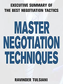 Master Negotiation Techniques: Executive Summary of the Best Negotiation Tactics by [Tulsiani, Ravinder]