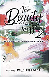 The Beauty In My Mess Vol 2: Stories of Love, Learning and Living