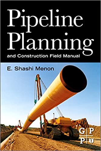 Pipeline Planning and Construction Field Manual: E  Shashi Menon
