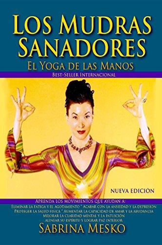 Los MUDRAS Sanadores: El Yoga de las Manos (Spanish Edition)